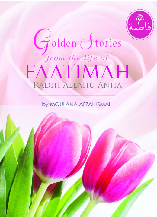 Golden Stories from the life of Faatimah Radhi Allahu Anha