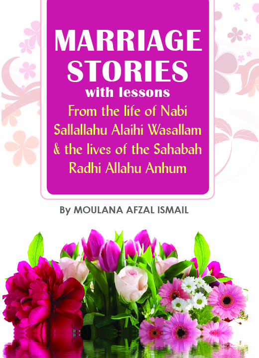 Marriage Stories with lessons from the life of Nabi Sallallahu Alaihi Wasallam & the lives of the Sahabah Radhi Allahu Anhum